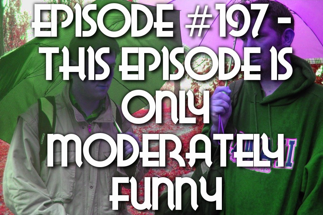 Episode #197 – This Episode Is Only Moderately Funny