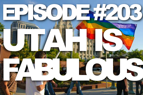 Episode #203 – Utah is Fabulous