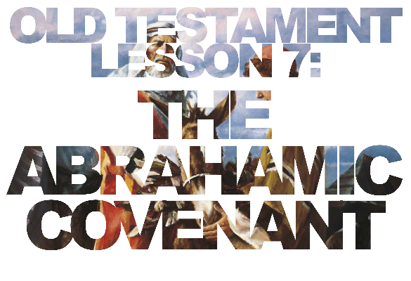 Old Testament Lesson 7: The Abrahamic Covenant
