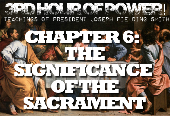 Chapter 6: The Significance of the Sacrament – Joseph Fielding Smith