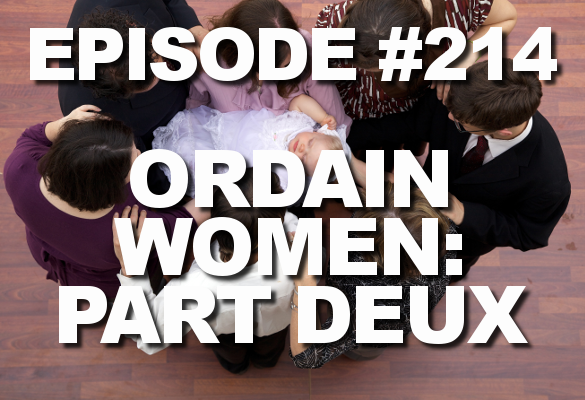 Episode #214 – Ordain Women: Part Deux