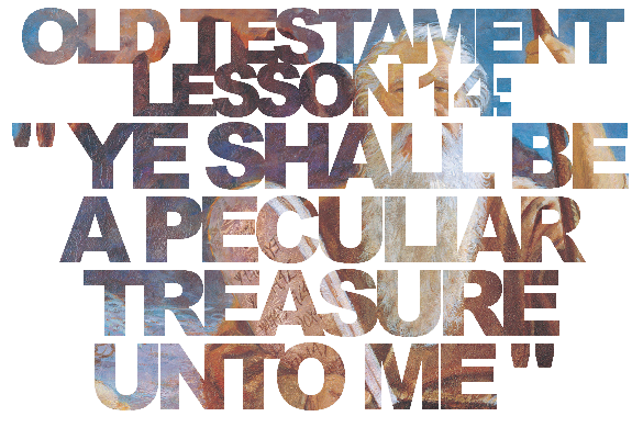 "Old Testament Lesson 14: ""Ye Shall Be a Peculiar Treasure unto Me"""