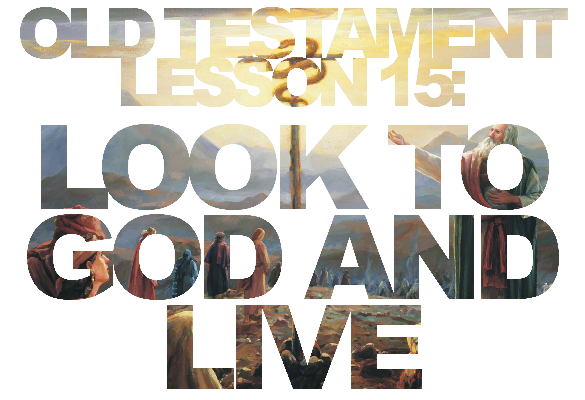 "Old Testament Lesson 15: ""Look to God and Live"""