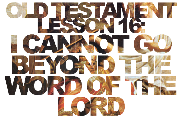 "Old Testament Lesson 16: ""I Cannot Go Beyond the Word of the Lord"""