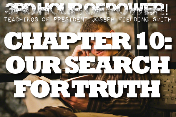Chapter 10: Our Search for Truth – Joseph Fielding Smith