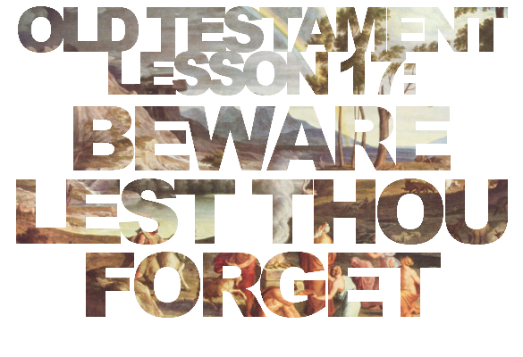 "Old Testament Lesson 17: ""Beware Lest Thou Forget"""