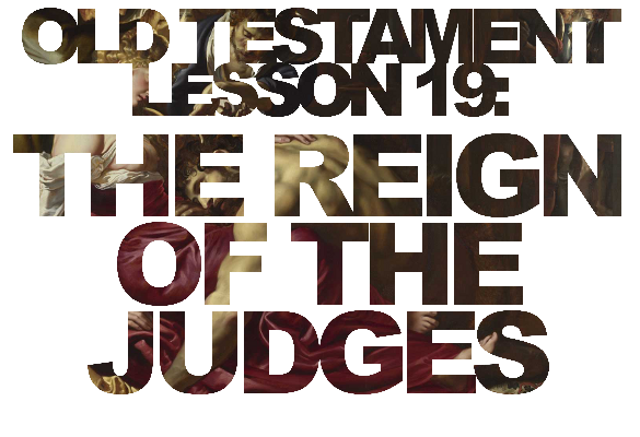 Old Testament Lesson 19: The Reign of the Judges