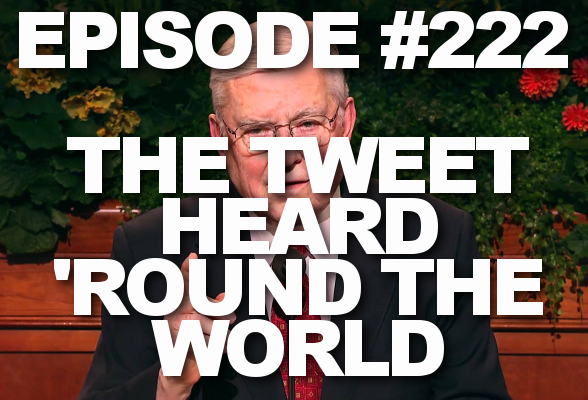 Episode #222 – Elder Ballard's Tweet Heard 'Round the World