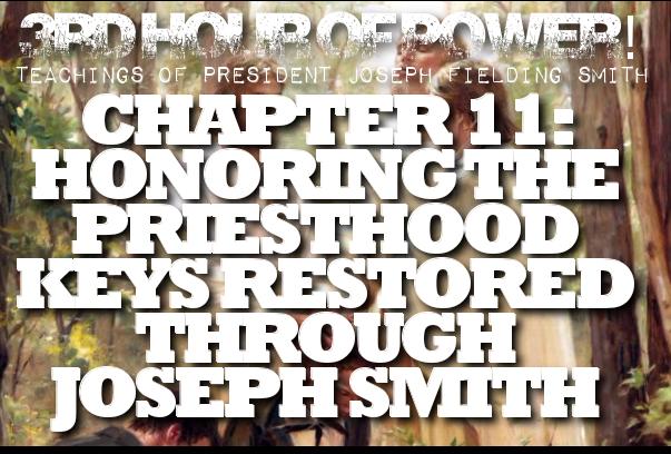 Chapter 11: Honoring the Priesthood Keys Restored through Joseph Smith – Joseph Fielding Smith