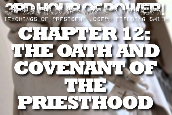 Chapter 12: The Oath and Covenant of the Priesthood