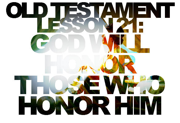 Old Testament Lesson 21: God Will Honor Those Who Honor Him