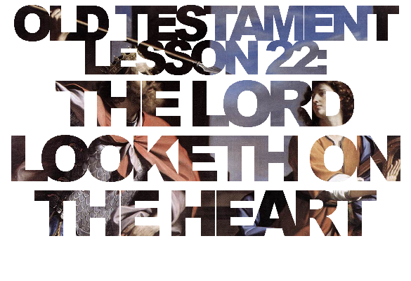 "Old Testament Lesson 22: ""The Lord Looketh on the Heart"""