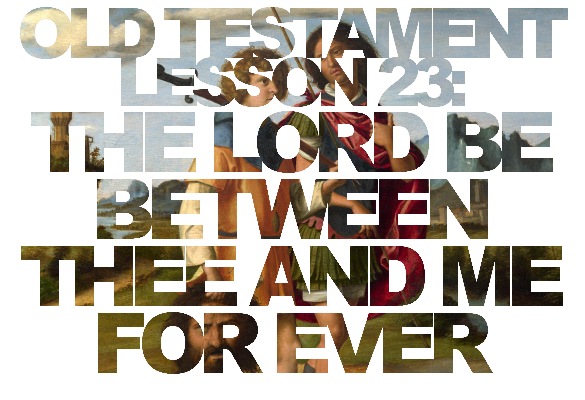 "Old Testament Lesson 23: ""The Lord Be Between Thee and Me For Ever"""