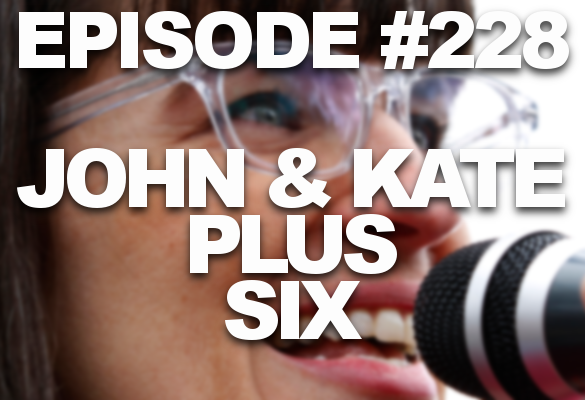 Episode #228 – John and Kate Plus Six