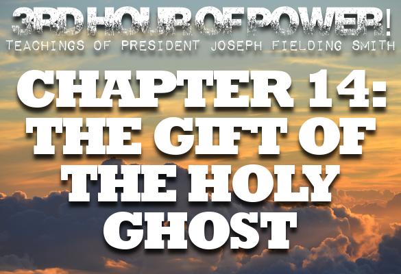 Chapter 14: The Gift of the Holy Ghost – Third Hour of Power!