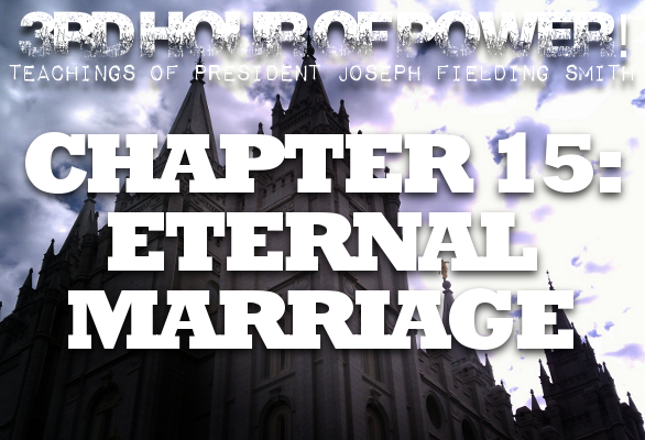 Chapter 15: Eternal Marriage – Joseph Fielding Smith