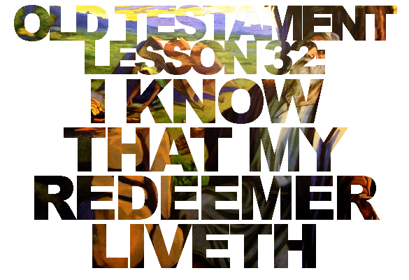 "Old Testament Lesson 32: ""I Know That My Redeemer Liveth"" – Job and Adversity"