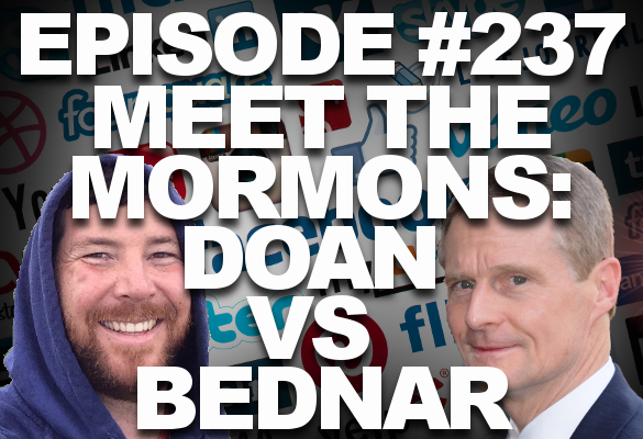 Episode #237 – Meet the Mormons: Doan vs Bednar