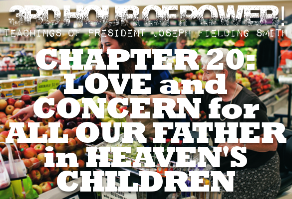 Chapter 20: Love and Concern for All Our Father's Children – Joseph Fielding Smith