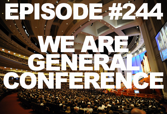 Episode #244 – We Are General Conference