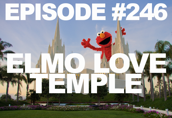 Episode #246 – Elmo Love Temple
