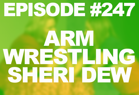 Episode #247 – Arm Wrestling Sheri Dew