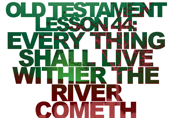 "Old Testament Lesson 44: ""Every Thing Shall Live Whither the River Cometh"" (Ezekiel)"