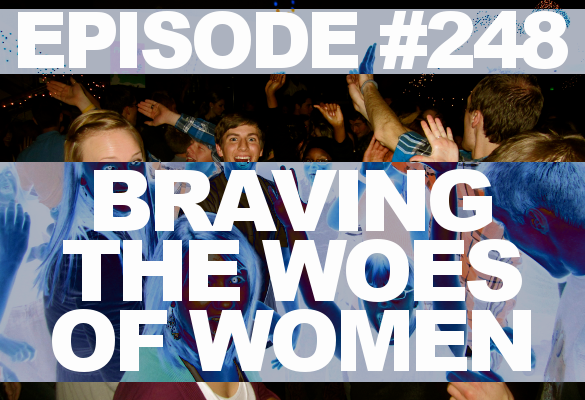 Episode #248 – Braving the Woes of Women