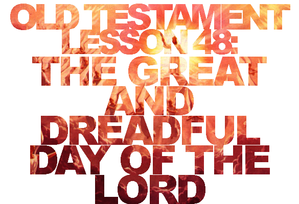 "Old Testament Lesson 48: ""The Great and Dreadful Day of the Lord"" (Zechariah, Malachi)"