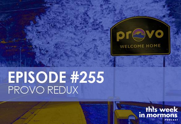 Episode #255 – Provo Redux