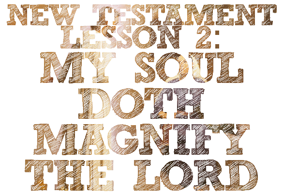 "New Testament Lesson 2: ""My Soul Doth Magnify the Lord"" (Luke 1)"