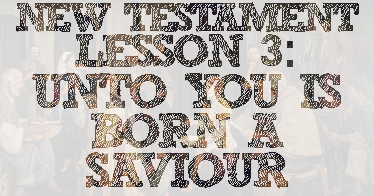 "New Testament Lesson 3: ""Unto You Is Born … a Saviour"" (Luke 2)"