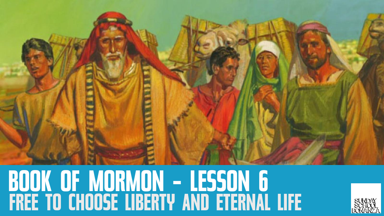 "Book of Mormon Lesson 6: ""Free to Choose Liberty and Eternal Life"""