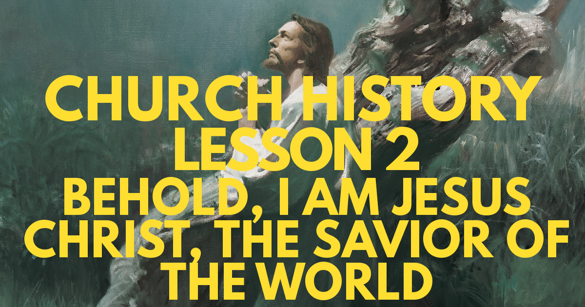 "Church History Lesson 2: ""Behold, I Am Jesus Christ, the Savior of the World"""