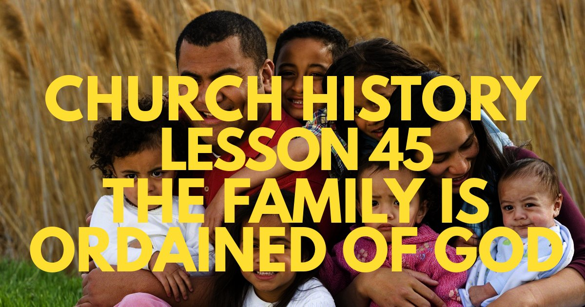 "Church History Lesson 45: ""The Family Is Ordained of God"""