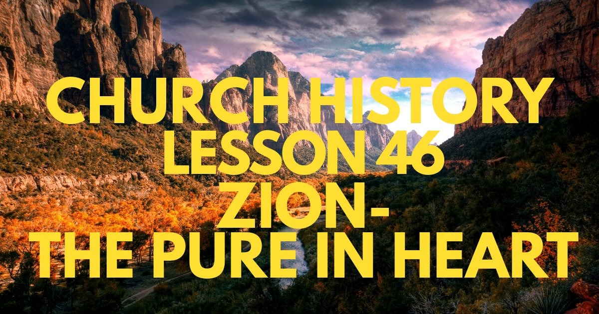 "Church History Lesson 46: ""Zion—The Pure in Heart"""
