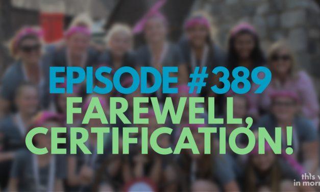 Episode #389 – Farewell, Certification!