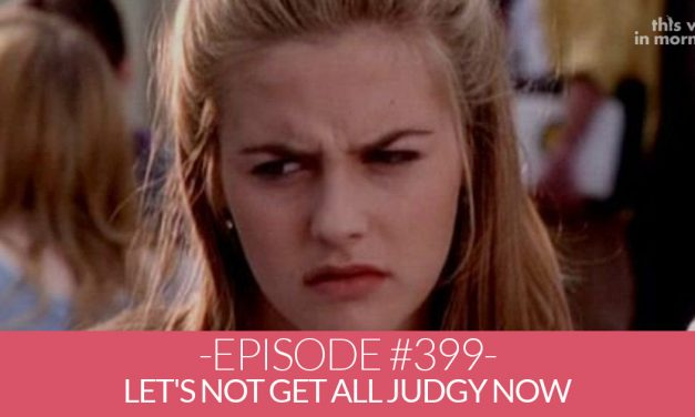 Episode #399 – Let's Not Get All Judgy Now