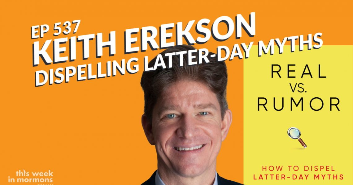 TWiM_EP537_Keith_Erekson_Real_vs_Rumor_How_to_Dispel_Latter_day_Myths