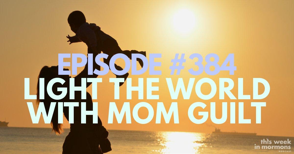 TWiM_EP384_Light_the_World_Mom_Guilt