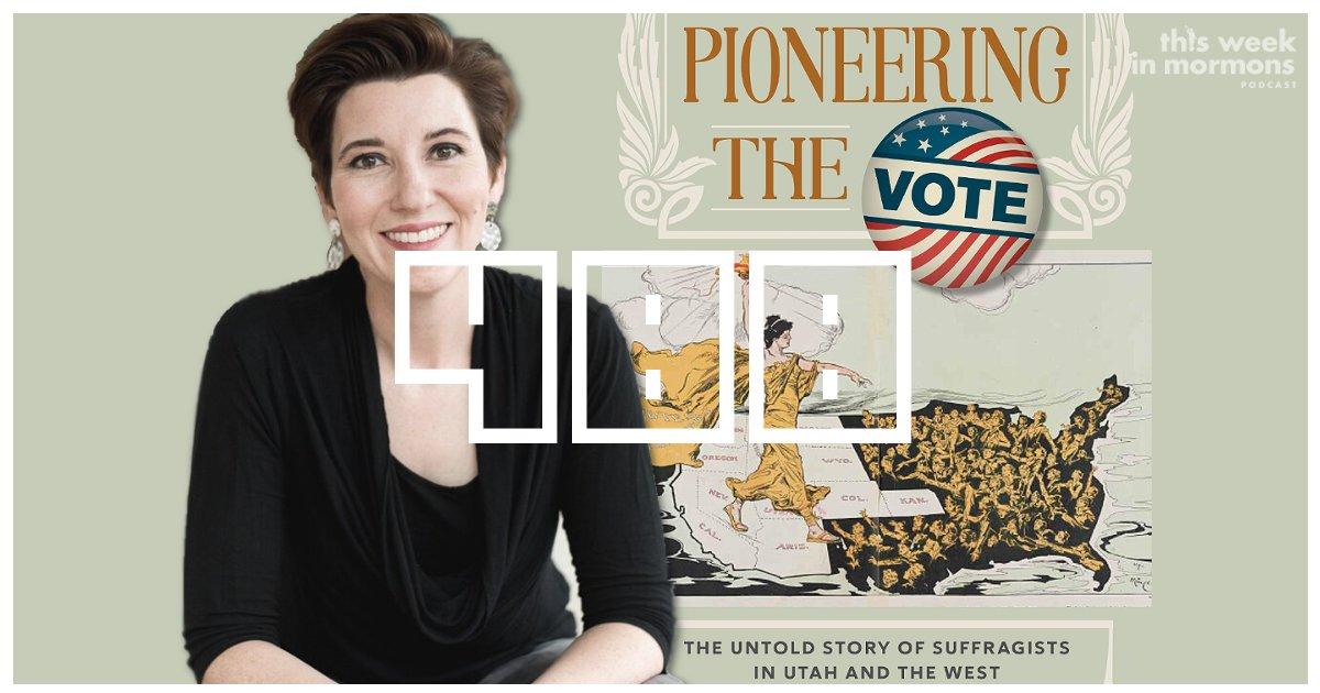 TWiM_EP488-neylan-mcbaine-pioneering-the-vote-utah-suffrage